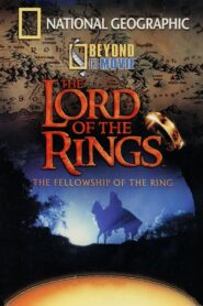 National Geographic – Beyond the Movie: The Fellowship of the Ring