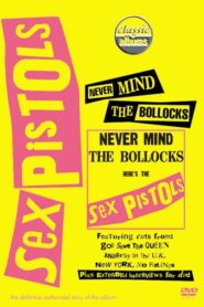 Classic Albums: Sex Pistols – Never Mind The Bollocks, Here's The Sex Pistols